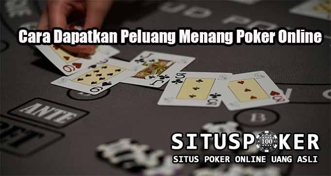 Cara Dapatkan Peluang Menang Poker Online