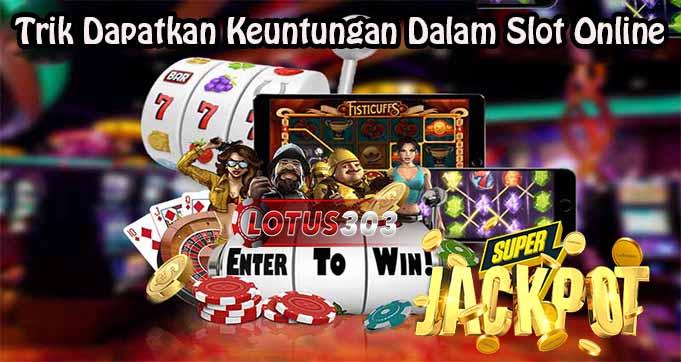 Trik Dapatkan Keuntungan Dalam Slot Online