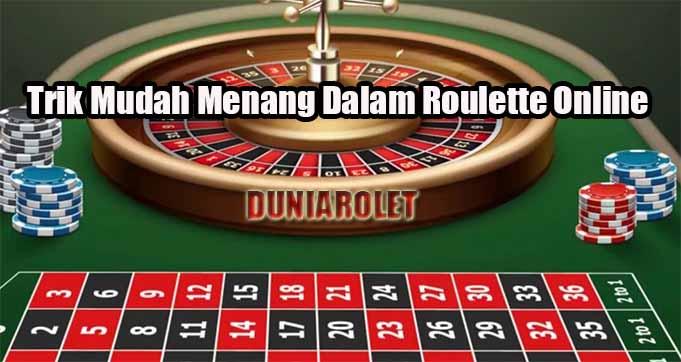 Trik Mudah Menang Dalam Roulette Online