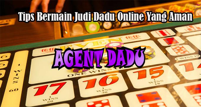 Tips Bermain Judi Dadu Online Yang Aman